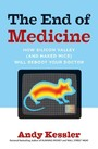 End of Medicine - How Silicon Valley (and Naked Mice) Will Reboot Your Doctor
