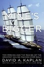 Mine's Bigger - The Extraordinary Tale of the World's Greatest Sailboat and the Silicon Valley Tycoon Who Built It