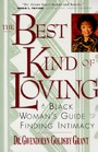 Best Kind of Loving - Black Woman's Guide to Finding Intimacy, A