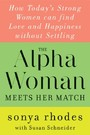 Alpha Woman Meets Her Match - How Today's Strong Women Can Find Love and Happiness Without Settling