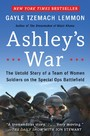 Ashley's War - The Untold Story of a Team of Women Soldiers on the Special Ops Battlefield