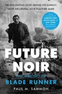 Future Noir Revised & Updated Edition - The Making of Blade Runner