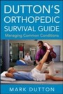 Dutton's Orthopedic Survival Guide: Managing Common Conditions - Managing Common Conditions