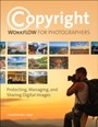 Copyright Workflow for Photographers - Protecting, Managing, and Sharing Digital Images