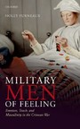 Military Men of Feeling - Emotion, Touch, and Masculinity in the Crimean War
