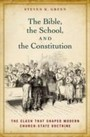 Bible, the School, and the Constitution The Clash that Shaped Modern Church-State Doctrine