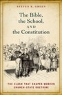 Bible, the School, and the Constitution:The Clash that Shaped Modern Church-State Doctrine