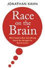 Race on the Brain - What Implicit Bias Gets Wrong About the Struggle for Racial Justice
