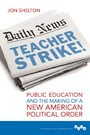 Teacher Strike! - Public Education and the Making of a New American Political Order