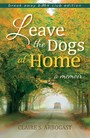Leave the Dogs at Home - A Memoir