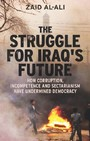 Struggle for Iraq's Future - How Corruption, Incompetence and Sectarianism Have Undermined Democracy
