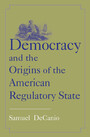 Democracy and the Origins of the American Regulatory State