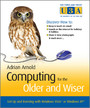 Computing for the Older and Wiser - Get Up and Running On Your Home PC