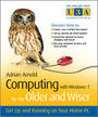 Computing with Windows 7 for the Older and Wiser - Get Up and Running on Your Home PC