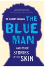 Blue Man and Other Stories of the Skin