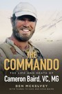 Commando - The life and death of Cameron Baird, VC, MG