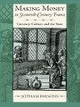 Making Money in Sixteenth-Century France - Currency, Culture, and the State