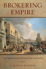 Brokering Empire - Trans-Imperial Subjects between Venice and Istanbul