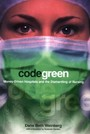 Code Green - Money-Driven Hospitals and the Dismantling of Nursing