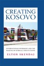 Creating Kosovo - International Oversight and the Making of Ethical Institutions
