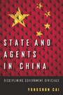 State and Agents in China - Disciplining Government Officials