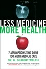 Less Medicine, More Health - 7 Assumptions That Drive Too Much Medical Care