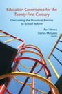 Education Governance for the Twenty-First Century - Overcoming the Structural Barriers to School Reform