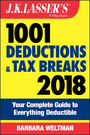 J.K. Lasser's 1001 Deductions and Tax Breaks 2018 - Your Complete Guide to Everything Deductible
