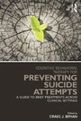 Cognitive Behavioral Therapy for Preventing Suicide Attempts - A Guide to Brief Treatments Across Clinical Settings