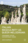 Italian Masculinity as Queer Melodrama - Caravaggio, Puccini, Contemporary Cinema