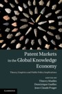 Patent Markets in the Global Knowledge Economy - Theory, Empirics and Public Policy Implications