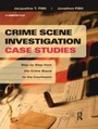 Crime Scene Investigation Case Studies - Step by Step from the Crime Scene to the Courtroom