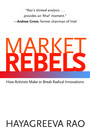 Market Rebels - How Activists Make or Break Radical Innovations