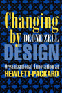 Changing by Design - Organizational Innovation at Hewlett-Packard