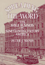 Spreading the Word - The Bible Business in Nineteenth-Century America