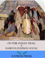 On the Indian Trail: Stories of Missionary Work among Cree and Salteaux Indians