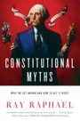 Constitutional Myths - What We Get Wrong and How to Get It Right