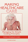 Making Healthcare Care - Managing via Simple Guiding Principles