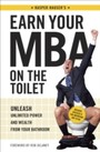 Earn Your MBA on the Toilet - Unleash Unlimited Power and Wealth from Your Bathroom