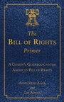 Bill of Rights Primer - A Citizen's Guidebook to the American Bill of Rights
