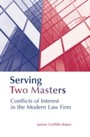 Serving Two Masters - Conflicts of Interest in the Modern Law Firm