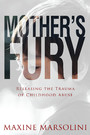 Mother's Fury - Releasing the Trauma of Childhood Abuse