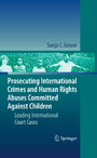 Prosecuting International Crimes and Human Rights Abuses Committed Against Children - Leading International Court Cases