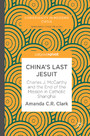China's Last Jesuit - Charles J. McCarthy and the End of the Mission in Catholic Shanghai