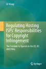 Regulating Hosting ISPs' Responsibilities for Copyright Infringement - The Freedom to Operate in the US, EU and China
