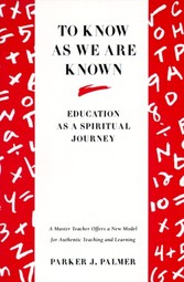 To Know as We Are Known - A Spirituality of Education