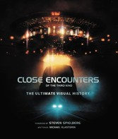 Close Encounters of the Third Kind - The Ultimate Visual History