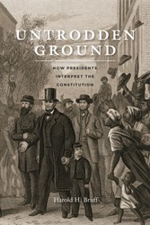 Untrodden Ground - How Presidents Interpret the Constitution