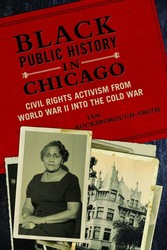 Black Public History in Chicago - Civil Rights Activism from World War II into the Cold War