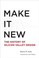 Make It New - A History of Silicon Valley Design